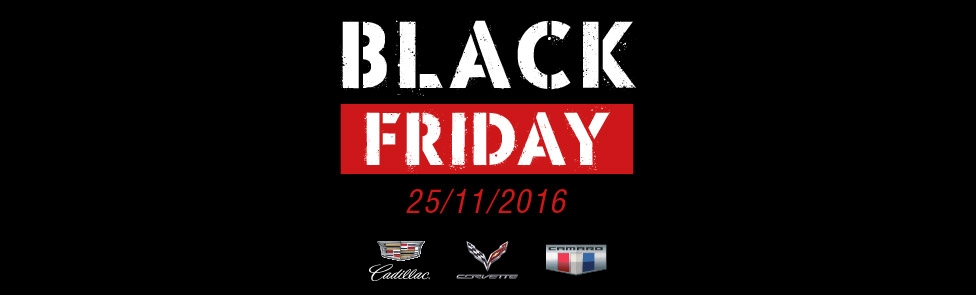 Black Friday – Cadillac Corvette Camaro